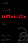 Birth School Metallica Death, Volume 1: The Biography