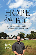 Hope after faith; an ex-pastor's journey from belief to atheism