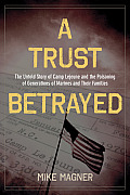A Trust Betrayed: The Untold Story of Camp Lejeune and the Poisoning of Generations of Marines and Their Families