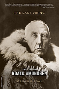 Last Viking The Life of Roald Amundsen