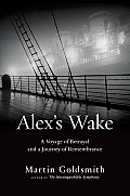 Alexs Wake The 1939 Voyage of the St Louis & a Present Day Journey of Remembrance