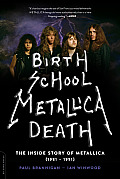 Birth School Metallica Death: The Inside Story of Metallica (1981-1991)