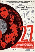 27: A History Of The 27 Club Through The Lives Of Brian Jones, Jimi Hendrix, Janis Joplin, Jim Morrison, Kurt... by Howard Sounes