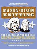 Mason-Dixon Knitting: The Curious Knitters' Guide: Stories, Patterns, Advice, Opinions, Questions, Answers, Jokes, and Pictures Cover