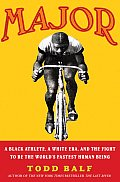 Major A Black Athlete a White Era & the Fight to Be the Worlds Fastest Human Being