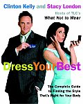 Dress Your Best The Complete Guide to Finding the Style Thats Right for Your Body