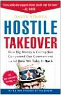 Hostile Takeover How Big Money & Corruption Conquered Our Government & How We Take It Back