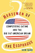 Horsemen of the Esophagus : Competitive Eating and the Big Fat American Dream (06 Edition) Cover