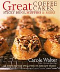 Great Coffee Cakes Sticky Buns Muffins & More 200 Anytime Treats & Special Sweets for Morning to Midnight