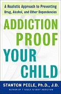 Addiction Proof Your Child A Realistic Approach to Preventing Drug Alcohol & Other Dependencies
