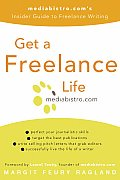 Get a Freelance Life Mediabistro.Coms Insider Guide to Freelance Writing
