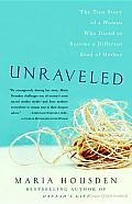 Unraveled: The True Story of a Woman Who Dared to Become a Different Kind of Mother Cover