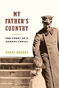 My Father's Country: Story of a German Family Cover