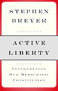Active Liberty: Interpreting Our Democratic Constitution Cover
