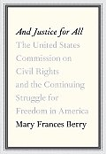 & Justice for All The United States Commission on Civil Rights & the Continuing Struggle for Freedom in America