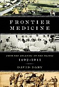 Frontier Medicine From the Atlantic to the Pacific 1492 1941