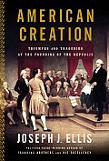 American Creation: Triumphs & Tragedies At The Founding Of The Republic by Joseph J. Ellis