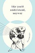 Like Youd Understand Anyway Stories