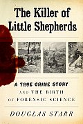 Killer of Little Shepherds A True Crime Story & the Birth of Forensic Science