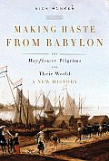 Making Haste From Babylon The Mayflower Pilgrims & Their World