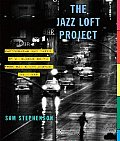 The Jazz Loft Project: Photographs and Tapes of W. Eugene Smith from 821 Sixth Avenue, 1957-1965 Cover