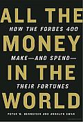 All the Money in the World: How the Forbes 400 make--and Spend--Their Fortunes Cover