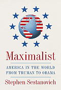 Maximalist America in the World from Truman to Obama