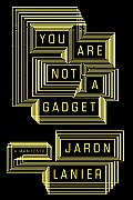 You Are Not a Gadget a Manifesto