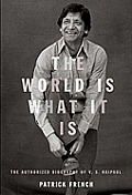 The World Is What It Is: The Authorized Biography of V. S. Naipaul Cover