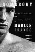 Somebody: The Reckless Life and Remarkable Career of Marlon Brando Cover