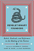 Revolutionary Founders Rebels Radicals & Reformers in the Making of the Nation