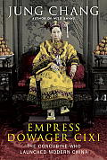 Empress Dowager CIXI The Concubine Who Launched Modern China