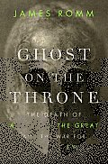 Ghost on the Throne: The Death of Alexander the Great and the War for Crown and Empire Cover