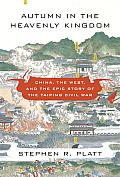 Autumn In The Heavenly Kingdom: China, The West, & The Epic Story Of The Taiping Civil War by Stephen R Platt