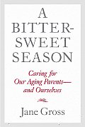 Bittersweet Season Caring for Our Aging Parents & Ourselves