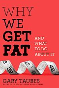 Why We Get Fat: And What to Do about It Cover