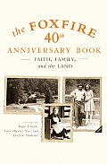 Foxfire 40th Anniversary Book Faith Family & the Land