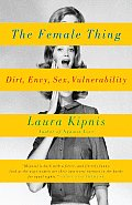 The Female Thing: Dirt, Envy, Sex, Vulnerability