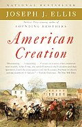 American Creation: Triumphs & Tragedies In The Founding Of The Republic by Joseph J. Ellis