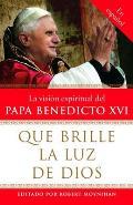 Que Brille La Luz de Dios: La Visisn Espiritual del Papa Benedicto XVI