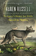St. Lucy's Home for Girls Raised by Wolves: Stories (Vintage Contemporaries) Cover
