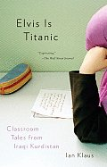 Elvis Is Titanic Classroom Tales from Iraqi Kurdistan