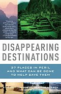 Disappearing Destinations: 37 Places in Peril and What Can Be Done to Help Save Them (Vintage Departures Original) Cover