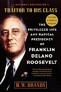 Traitor to His Class The Life & Radical Presidency of Franklin Delano Roosevelt