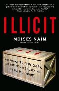 Illicit: How Smugglers, Traffickers, and Copycats Are Hijacking the Global Economy Cover