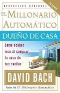 El Millonario Automatico Dueno de Casa: Como Acabar Rico al Comprar la Casa de Tus Suenos