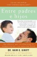 Entre Padres E Hijos: Un Clasico Que Revoluciono la Comunicacion Con Nuestros Hijos