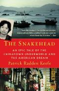 Snakehead An Epic Tale of the Chinatown Underworld & the American Dream