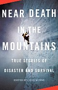 Near Death in the Mountains True Stories of Disaster & Survival