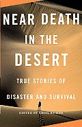Near Death in the Desert: True Stories of Disaster and Survival